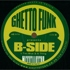 Ghetto Funk Presents B-Side