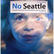 Various Artists - No Seattle: Forgotten Sounds Of The North-West Grunge Era 1986-97 Volume Two