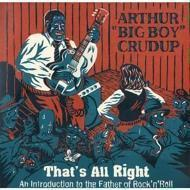 """Arthur """"Big Boy"""" Crudup - That's All Right: An Introduction to the Father of Rock'n'Roll"""