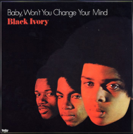 Black Ivory - Baby, Won't You Change Your Mind