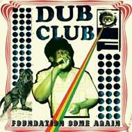 Dub Club - Foundation Come Again
