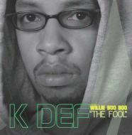 """K-Def - Presents: Willie Boo Boo """"The Fool"""""""