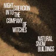 Natural Snow Buildings  - Night Coercion Into The Company Of Witches