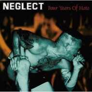 Neglect - Four Years Of Hate