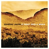 Someday Jacob - It Might Take A While