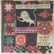 The Decemberists - Make You Better