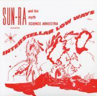 The Sun Ra Arkestra - Interstellar Low Ways