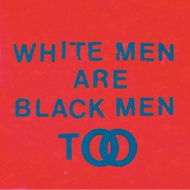 Young Fathers - White Men Are Black Men Too (Limited Edition)